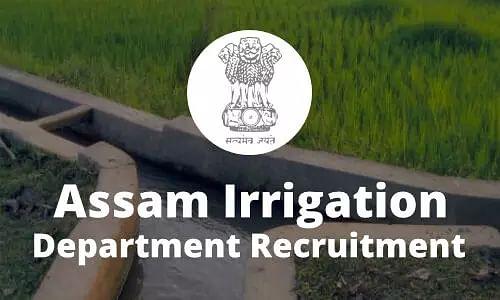 Assam Irrigation Department 2021 Job Recruitment: Application Form, Exam Dates, Syllabus, Pattern