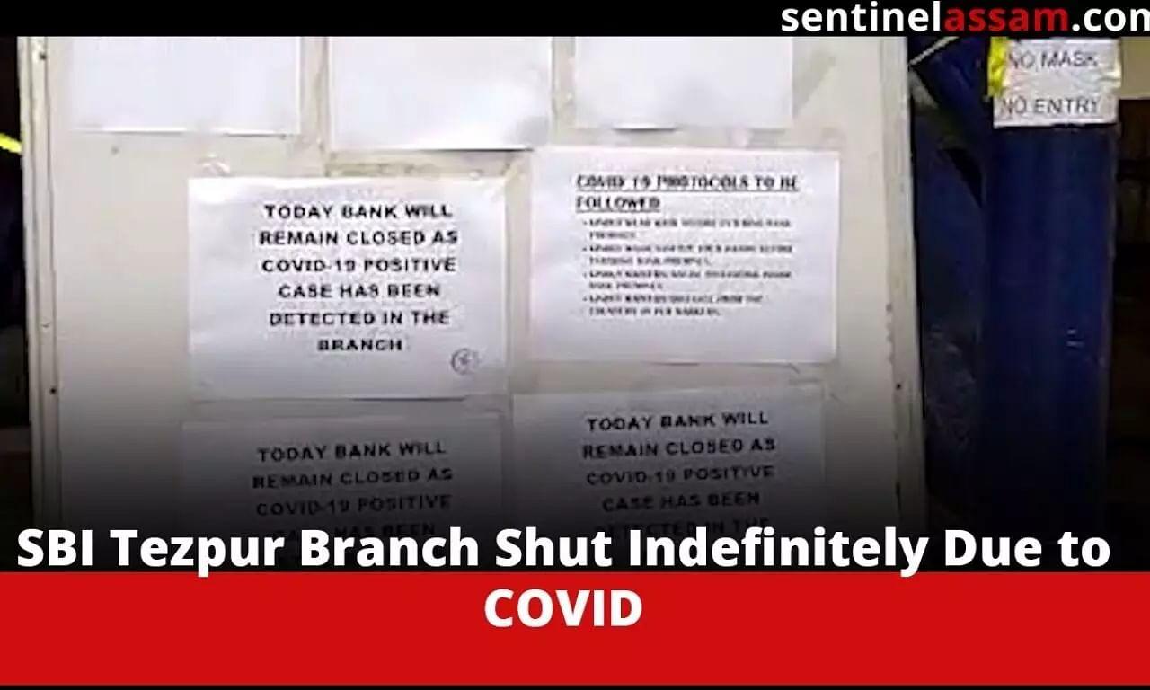 SBI Tezpur Branch Shut Indefinitely Due to COVID